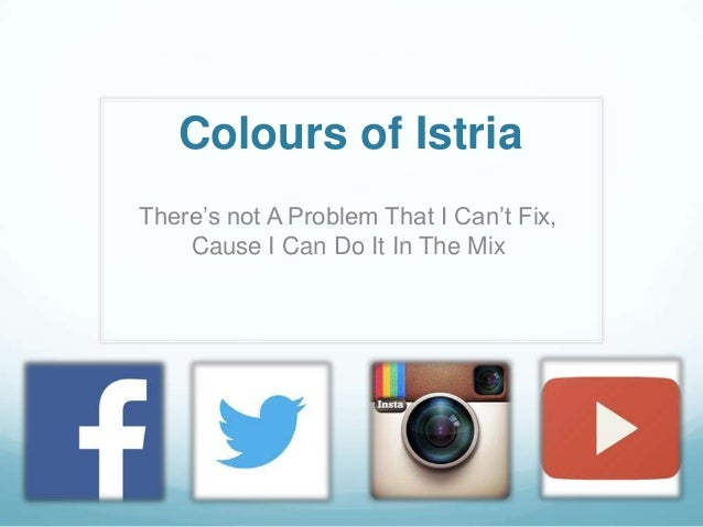 Colours of Istria There's not A Problem That I Can't Fix, Cause I Can Do It In The Mix