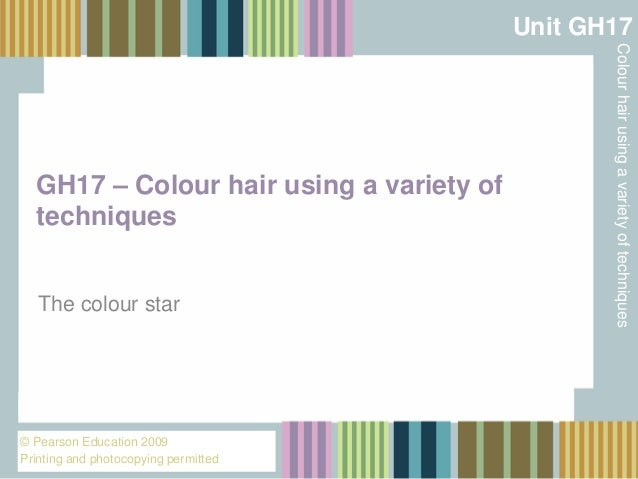 Unit GH17  The colour star  © Pearson Education 2009 Printing and photocopying permitted  Colour hair using a variety of t...