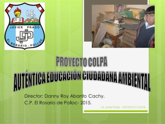 Director: Danny Roy Abanto Cachy I.E. Javier Prado - PROYECTO COLPA
