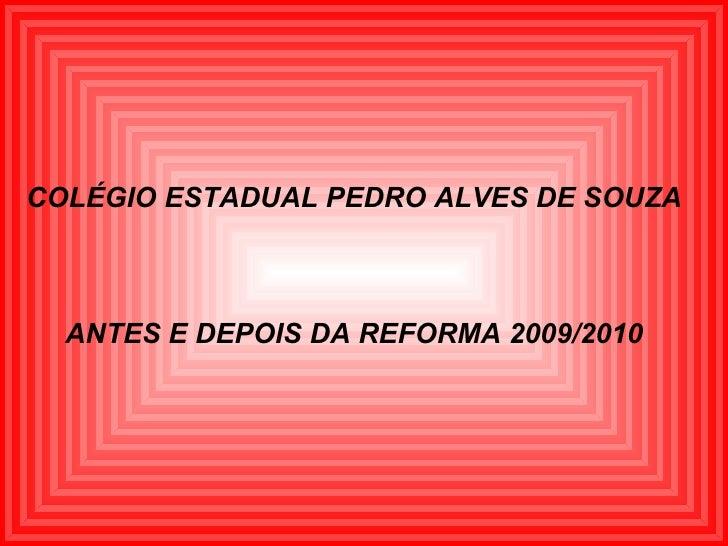 COLÉGIO ESTADUAL PEDRO ALVES DE SOUZA ANTES E DEPOIS DA REFORMA 2009/2010