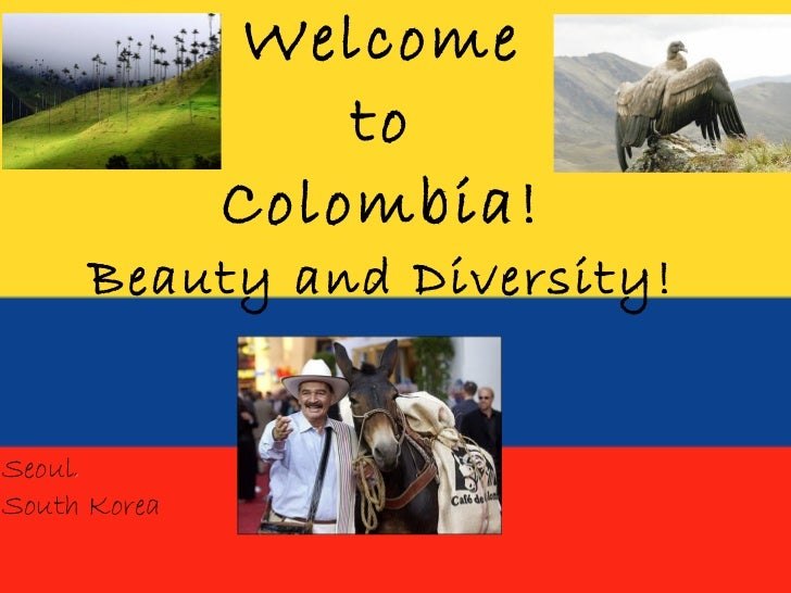 Welcome to Colombia! Beauty and Diversity! Seoul ,  South Korea