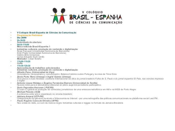 <ul><li>V Colóquio Brasil-Espanha de Ciências da Comunicação  </li></ul><ul><li>Programação Preliminar  </li></ul><ul><li>...
