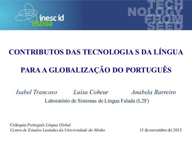technology from seed  CONTRIBUTOS DAS TECNOLOGIA S DA LÍNGUA PARA A GLOBALIZAÇÃO DO PORTUGUÊS Isabel Trancoso  Luísa Coheu...