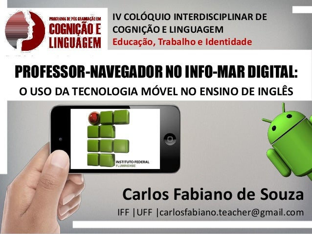 IV COLÓQUIO INTERDISCIPLINAR DE COGNIÇÃO E LINGUAGEM Educação, Trabalho e Identidade PROFESSOR-NAVEGADOR NO INFO-MAR DIGIT...