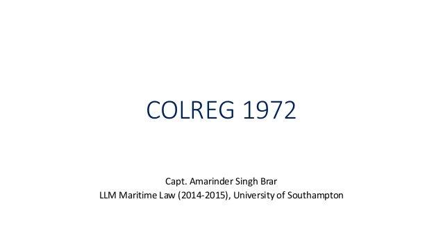 COLREG 1972 Capt. Amarinder Singh Brar LLM Maritime Law (2014-2015), University of Southampton