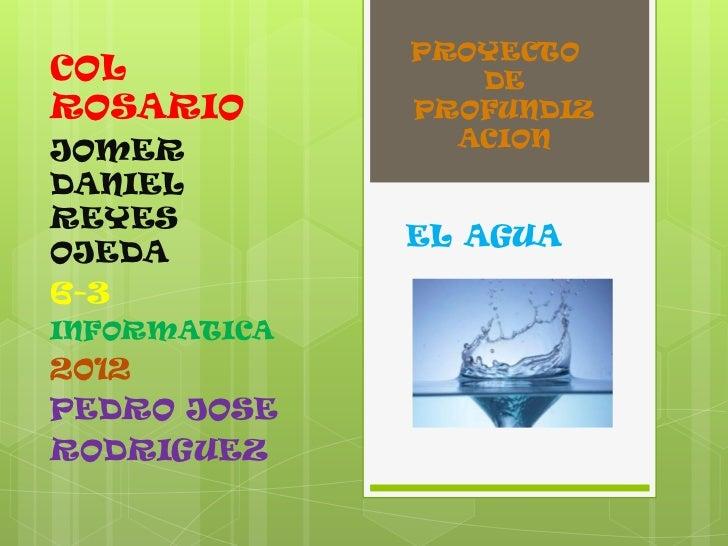PROYECTOCOL              DEROSARIO       PROFUNDIZ                ACIONJOMERDANIELREYES              EL AGUAOJEDA6-3INFORM...