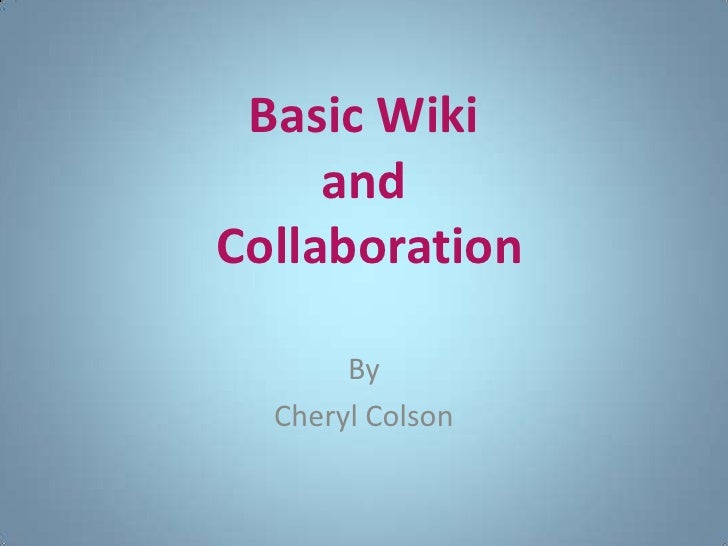 Basic Wikiand Collaboration<br />By<br />Cheryl Colson<br />