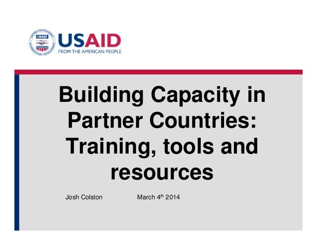 Building Capacity in Partner Countries: Training, tools and resources March 4th 2014Josh Colston