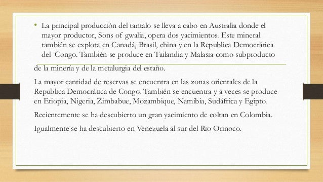 • La principal producción del tantalo se lleva a cabo en Australia donde el mayor productor, Sons of gwalia, opera dos yac...