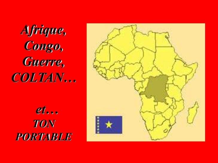 Afrique, Congo, Guerre,COLTAN…   et…  TONPORTABLE