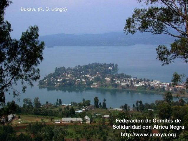 Bukavu (R. D. Congo)  Federación de Comités de Solidaridad con África Negra http://www.umoya.org