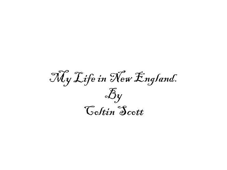 My Life in New England. By Coltin Scott