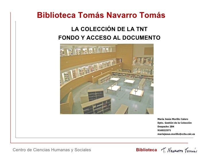 Biblioteca Tomás Navarro Tomás LA COLECCIÓN DE LA TNT FONDO Y ACCESO AL DOCUMENTO Centro de Ciencias Humanas y Sociales Bi...