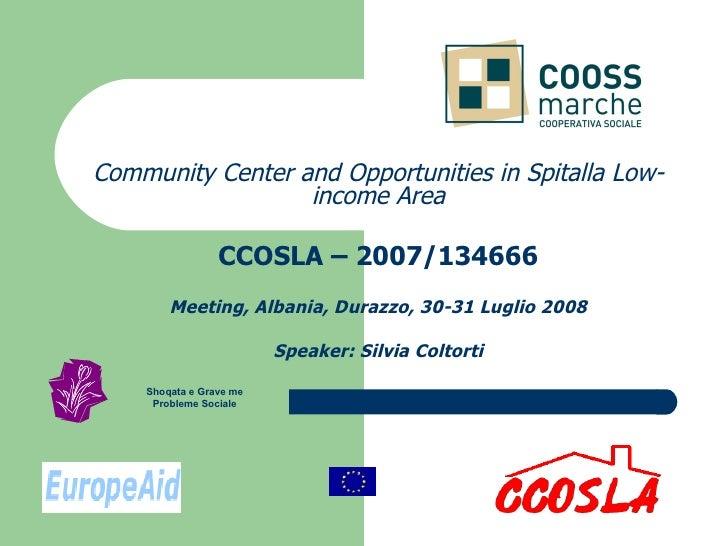 Community Center and Opportunities in Spitalla Low-income Area CCOSLA – 2007/134666 Meeting, Albania, Durazzo, 30-31 Lugli...