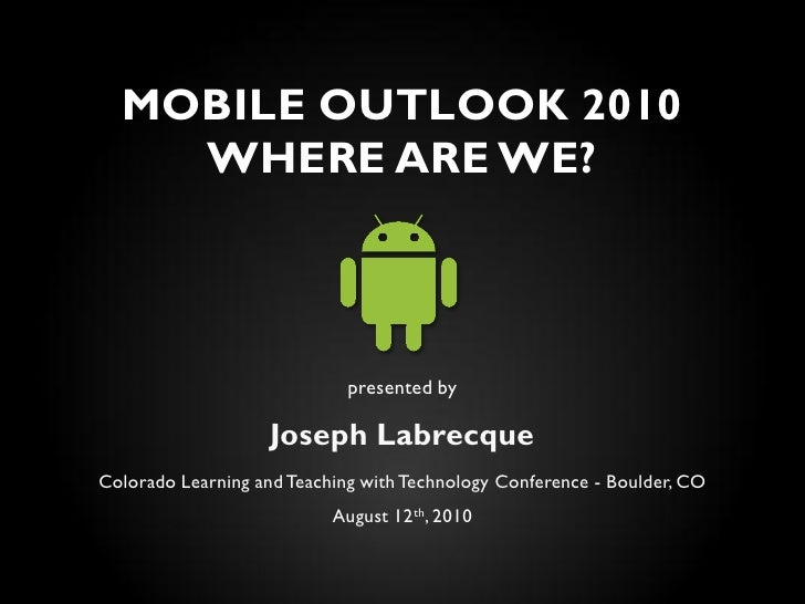 MOBILE OUTLOOK 2010     WHERE ARE WE?                                 presented by                      Joseph Labrecque C...
