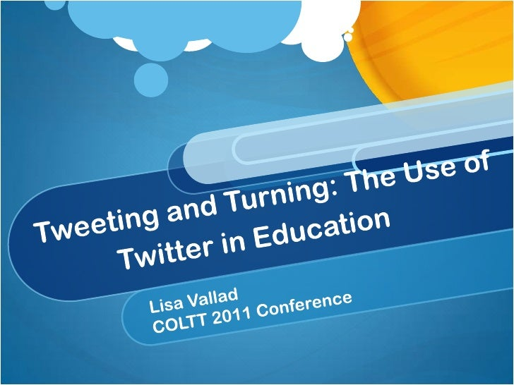 Tweeting and Turning: The Use of Twitter in Education<br />Lisa Vallad<br />COLTT 2011 Conference<br />