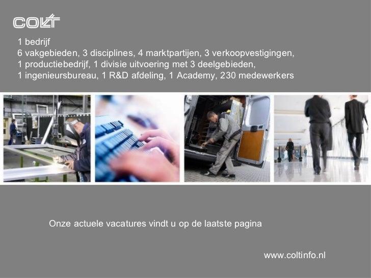 1 bedrijf 6 vakgebieden, 3 disciplines, 4 marktpartijen, 3 verkoopvestigingen, 1 productiebedrijf, 1 divisie uitvoering me...