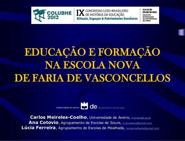 EDUCAÇÃO E FORMAÇÃO NA ESCOLA NOVA DE FARIA DE VASCONCELLOS Carlos Meireles-Coelho, Universidade de Aveiro, meireles@ua.pt...