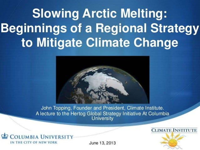 SSlowing Arctic Melting:Beginnings of a Regional Strategyto Mitigate Climate ChangeJohn Topping, Founder and President, Cl...