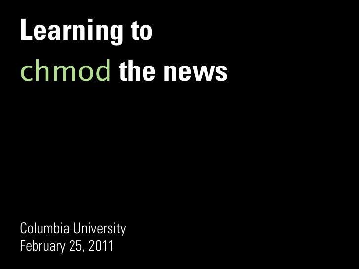 Learning tochmod the newsColumbia UniversityFebruary 25, 2011
