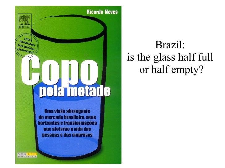 Brazil:  is the glass half full  or half empty?