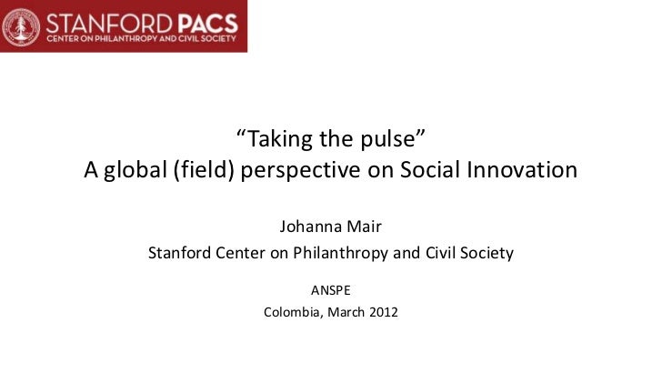 """""""Taking the pulse""""A global (field) perspective on Social Innovation                       Johanna Mair      Stanford Cente..."""