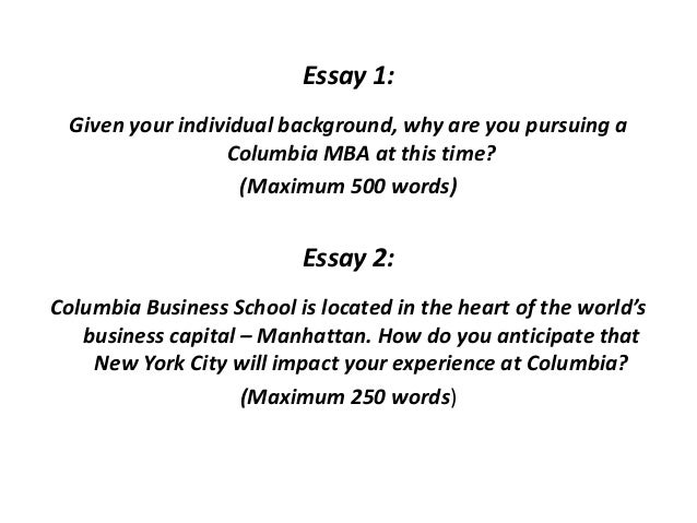 columbia business school mba guidelines essay 1 given your individual background why are you pursuing a columbia mba
