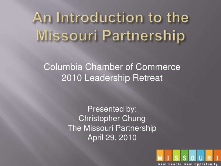 An Introduction to the Missouri Partnership<br />Columbia Chamber of Commerce<br />2010 Leadership Retreat<br />Presented ...