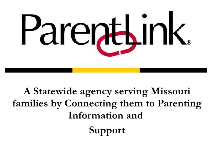 A Statewide agency serving Missouri families by Connecting them to Parenting Information and  Support