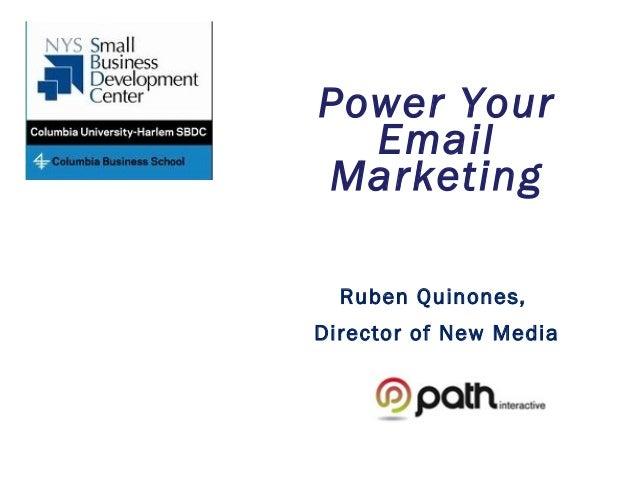 Power Your  EmailMarketing  Ruben Quinones,Director of New Media
