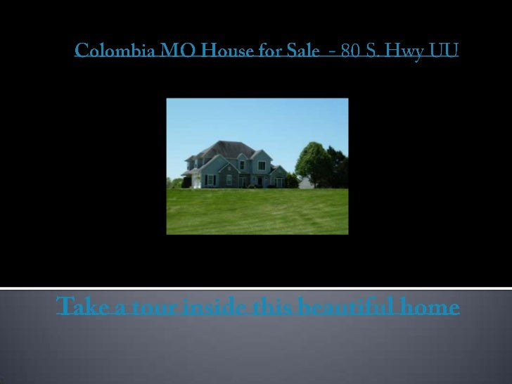 Colombia MO House for Sale  - 80 S. Hwy UU<br />Take a tour inside this beautiful home<br />