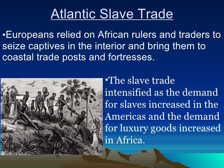 the formation of the atlantic world traveling and trading between nations Negro resistance to slavery and the atlantic slave trade from africa to countries ideological positions with regard to the problem of the slave trade although an outline of this aspect of the problem can be found in several studies, it has never the source of obtaining slaves that slave labour formed the backbone of the.