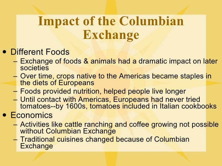 columbian food exchange The expedition of three small vessels carried food and drink for the crews, as well  as goods for gifts and exchange with the peoples they expected to encounter.