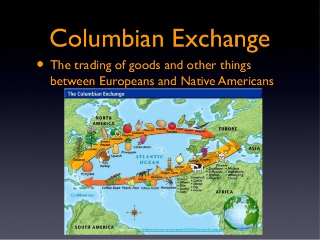 columbian exchange between america and europe The contrast between the two sets of organisms, old world and new world, those closely associated with humanity—crop plants, domesticated animals, germs, and weeds—was very sharp the difference between the two lists of crops was, with the possible exception of cotton, absolute.