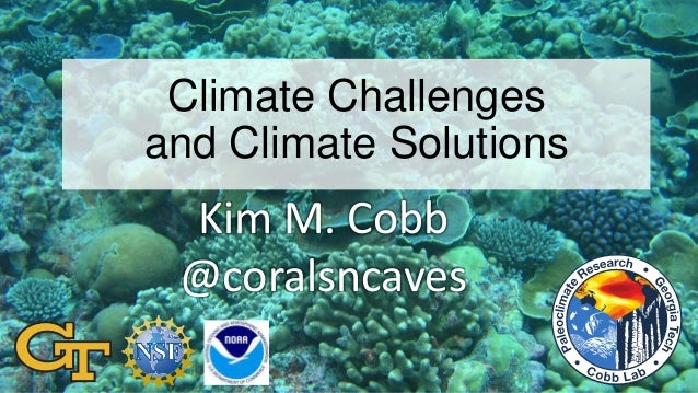 Climate Challenges and Climate Solutions Kim M. Cobb @coralsncaves