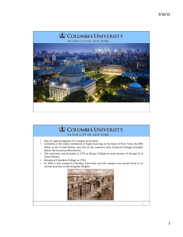 9/18/15& 1& •  One of eight prestigious Ivy League universities •  Columbia is the oldest institution of higher learning i...