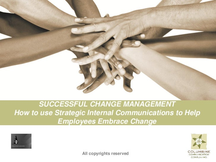 SUCCESSFUL CHANGE MANAGEMENTHow to use Strategic Internal Communications to Help            Employees Embrace Change      ...