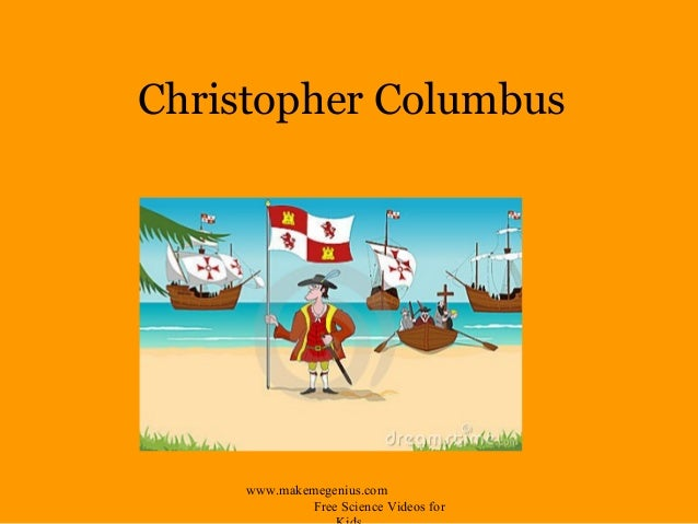 Christopher Columbuswww.makemegenius.comFree Science Videos for