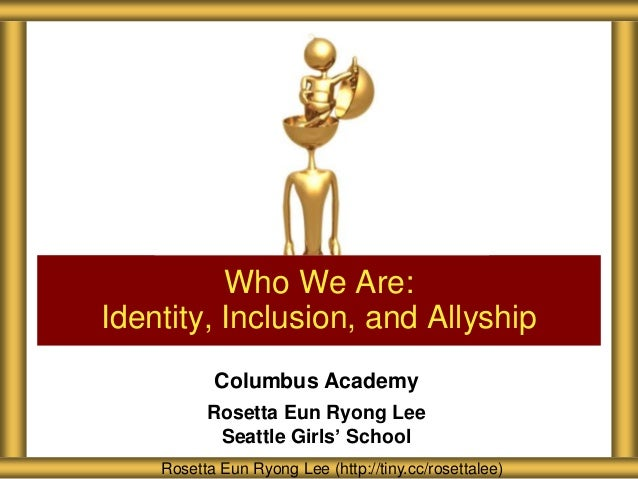 Who We Are: Identity, Inclusion, and Allyship Columbus Academy Rosetta Eun Ryong Lee Seattle Girls' School Rosetta Eun Ryo...