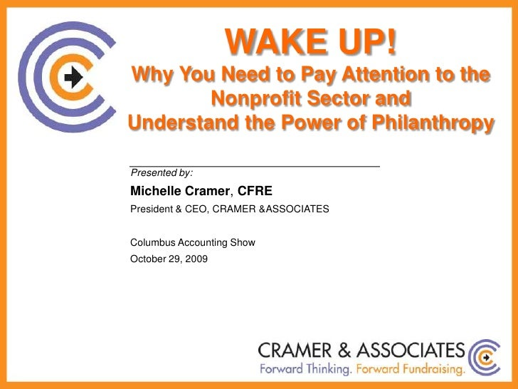 WAKE UP!<br />Why You Need to Pay Attention to the Nonprofit Sector and <br />Understand the Power of Philanthropy <br />P...