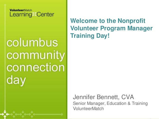 Welcome to the Nonprofit Volunteer Program Manager Training Day!  Jennifer Bennett, CVA Senior Manager, Education & Traini...