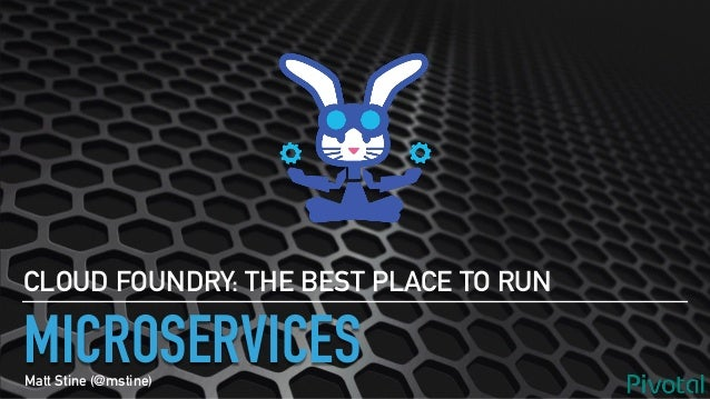 MICROSERVICES CLOUD FOUNDRY: THE BEST PLACE TO RUN Matt Stine (@mstine)