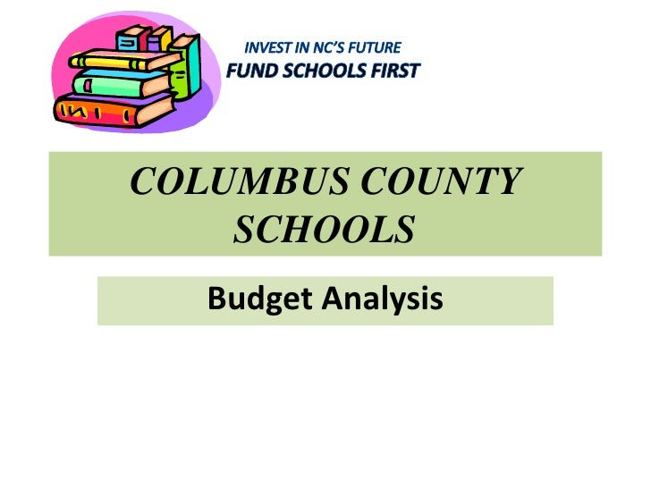 COLUMBUS COUNTY SCHOOLS<br />INVEST IN NC'S FUTURE<br />FUND SCHOOLS FIRST<br />Budget Analysis<br />