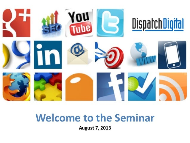 Grow Your Business! Welcome to the Seminar August 7, 2013