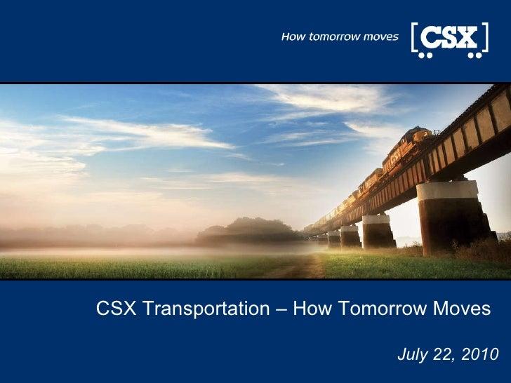 CSX Transportation – How Tomorrow Moves  July 22, 2010