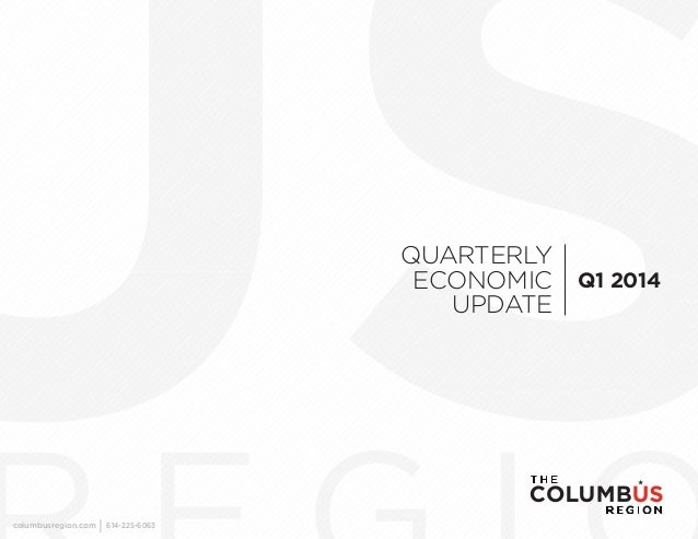 QUARTERLY ECONOMIC UPDATE Q1 2014 columbusregion.com 614-225-6063