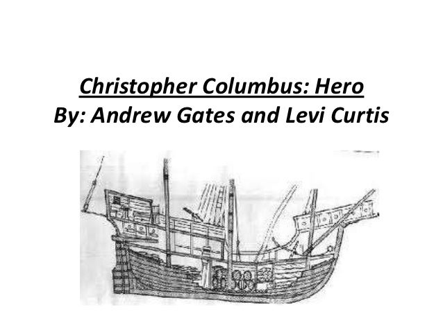 Christopher Columbus: HeroBy: Andrew Gates and Levi Curtis