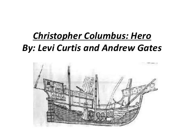 Christopher Columbus: HeroBy: Levi Curtis and Andrew Gates