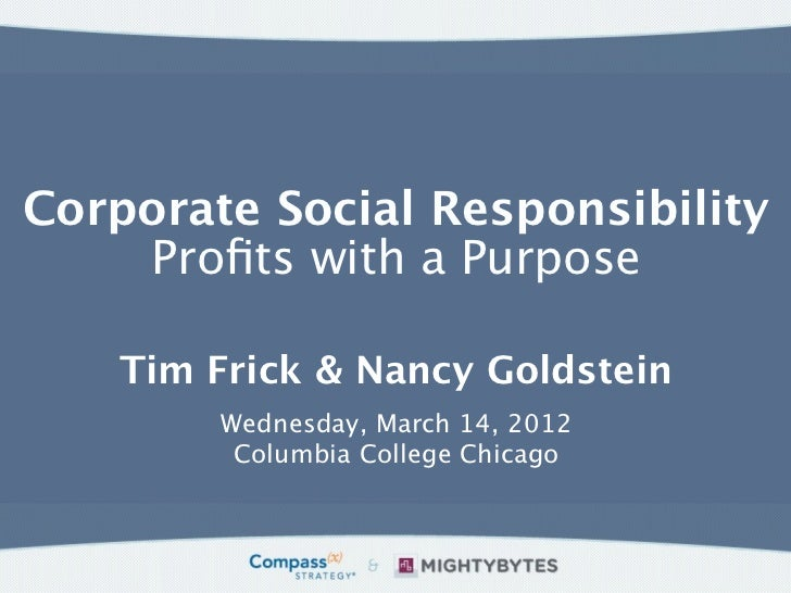 Corporate Social Responsibility    Profits with a Purpose   Tim Frick & Nancy Goldstein        Wednesday, March 14, 2012   ...