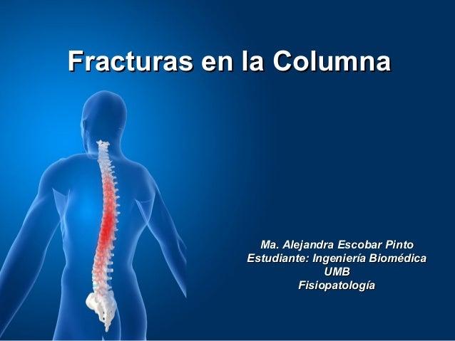 Fracturas en la Columna              Ma. Alejandra Escobar Pinto            Estudiante: Ingeniería Biomédica              ...